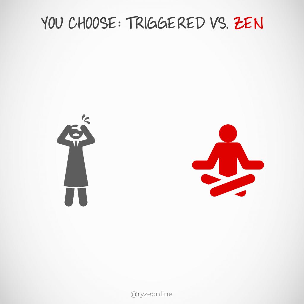 Triggered Vs. Zen